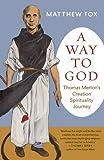 A Way to God: Thomas Merton's Creation Spirituality Journey