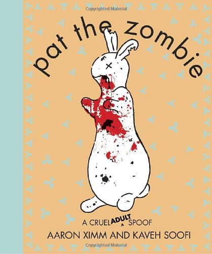 Pat the Zombie: A Cruel (Adult) Spoof - Aaron Ximm