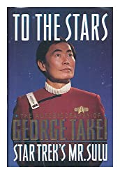 To the Stars : the Autobiography of George Takei, Star Trek's Mr. Sulu