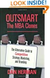 Outsmart the MBA Clones: The Alternative Guide to Competitive Strategy, Marketing and Branding