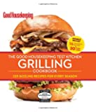 The Good Housekeeping Test Kitchen Grilling Cookbook: 225 Sizzling Recipes for Every Season