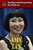 Reading and Interpreting the Works of Amy Tan (Lit Crit Guides)