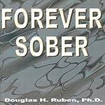 Forever Sober | Douglas H. Ruben