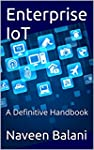 Enterprise IoT: A Definitive Handbook...