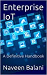Enterprise IoT: A Definitive Handbook...