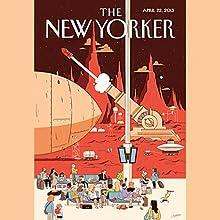 The New Yorker, April 22nd 2013 (Ben McGrath, Ian Johnson, James Surowiecki) Periodical by Ben McGrath, Ian Johnson, James Surowiecki Narrated by Todd Mundt