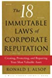 The 18 Immutable Laws of Corporate Reputation: Creating, Protecting, and Repairing Your Most Valuable Asset (A Wall Street Journal Book)