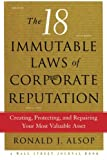 Ronald J. Alsop The 18 Immutable Laws of Corporate Reputation: Creating, Protecting, And Repairing Your Most Valuable Asset (A Wall Street Journal Book)