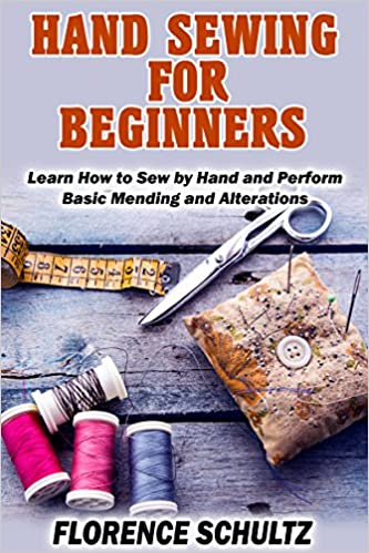 Hand Sewing for Beginners: Learn How to Sew by Hand and Perform Basic Mending and Alterations