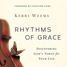 Rhythms of Grace: Discovering God's Tempo for Your Life (       UNABRIDGED) by Kerri Weems Narrated by Charity Spencer