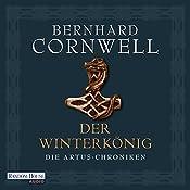 Der Winterkönig (Die Artus-Chroniken 1) | Bernard Cornwell