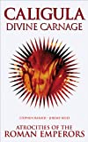 Caligula: Divine Carnage: Atrocities of the Roman Emperors (0971457816) by Barber, Stephen