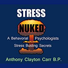 Stress Nuked Audiobook by Anthony Clayton Carr Narrated by Anthony Clayton Carr