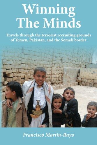 Winning The Minds: Travels through the terrorist recruiting grounds of Yemen, Pakistan, and the Somali border