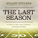 The Last Season: A Father, a Son, and a Lifetime of College Football Audiobook by Stuart Stevens Narrated by Dan John Miller