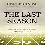 The Last Season: A Father, a Son, and a Lifetime of College Football | Stuart Stevens