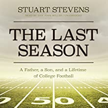 The Last Season: A Father, a Son, and a Lifetime of College Football (       UNABRIDGED) by Stuart Stevens Narrated by Dan John Miller