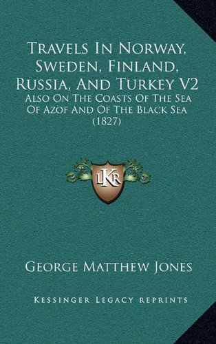 Travels in Norway, Sweden, Finland, Russia, and Turkey V2: Also on the Coasts of the Sea of Azof and of the Black Sea (1827)