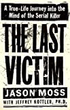 img - for By Jason Moss The Last Victim: A True-Life Journey into the Mind of the Serial Killer (1st) book / textbook / text book