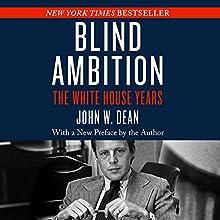 Blind Ambition: The White House Years | Livre audio Auteur(s) : John W. Dean Narrateur(s) : George Newbern