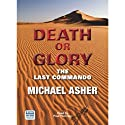 Death or Glory: The Last Commando (       UNABRIDGED) by Michael Asher Narrated by Paul Thornley
