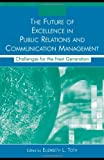 img - for The Future of Excellence in Public Relations and Communication Management: Challenges for the Next Generation (Routledge Communication Series) book / textbook / text book