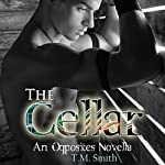 The Cellar: Opposites, Book 2.5 | T.M. Smith