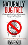 Naturally Bug Free: Homemade Pest Control for Organic Gardening Made Easy (Organic Gardening Beginners Planting Guides) (English Edition)