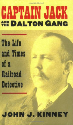 Captain Jack & the Dalton Gang: The Life And Times of a Railroad Detective