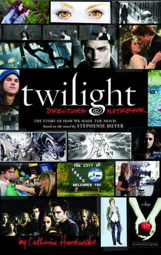 Twilight: Director's Notebook: The Story of How We Made the Movie Based on the Novel by Stephenie Meyer, Catherine Hardwicke