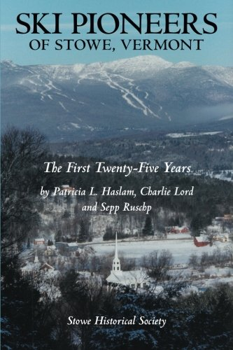 Ski Pioneers of Stowe Vermont the First: The First Twenty-five Years