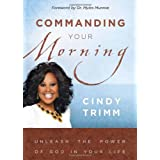 Commanding Your Morning: Unleash the Power of God in Your Life ~ Cindy Trimm