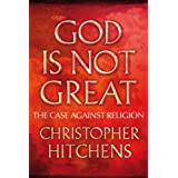 God is Not Great: The Case Against Religionby Christopher Hitchens