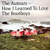 How I Learned To Love The Bootboysby Auteurs