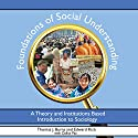 Foundations of Social Understanding: A Theory and Institutions Based Introduction to Sociology Audiobook by Thomas Burns, Edward Kick, Dallos Paz Narrated by Thomas J. Burns