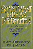 img - for So You Want To Be An Interpreter?; An Introduction to Sign Language Interpreting book / textbook / text book