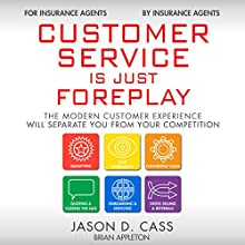 Customer Service Is Just Foreplay: The Modern Customer Experience Will Separate You from Your Competition (       UNABRIDGED) by Jason Cass, Brian Appleton Narrated by Drew Birch