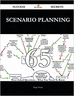 Scenario Planning 65 Success Secrets: 65 Most Asked Questions On Scenario Planning - What You Need To Know