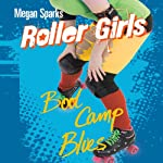Boot Camp Blues: Roller Girls, Book 4 | Megan Sparks
