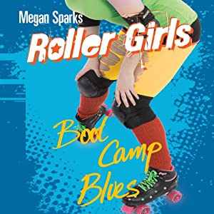 Boot Camp Blues: Roller Girls, Book 4 | [Megan Sparks]
