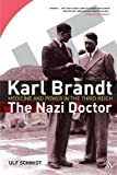 Ulf Schmidt Karl Brandt - The Nazi Doctor: Medicine and Power in the Third Reich