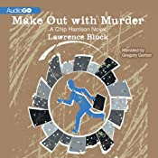 Make Out with Murder: A Chip Harrison Novel, Book 3 | [Lawrence Block]