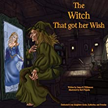 The Witch That Got Her Wish Audiobook by James O. Williamson Narrated by James O. Williamson