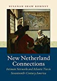 img - for New Netherland Connections: Intimate Networks and Atlantic Ties in Seventeenth-Century America (Published for the Omohundro Institute of Early American History and Culture, Williamsburg, Virginia) book / textbook / text book