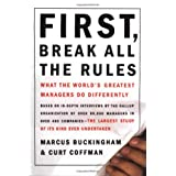 First, Break All the Rules: What the World's Greatest Managers Do Differently ~ Marcus Buckingham