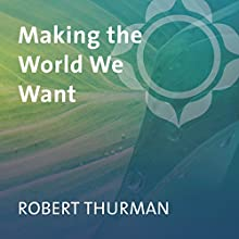 Making the World We Want  by Robert Thurman Narrated by Robert Thurman