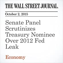 Senate Panel Scrutinizes Treasury Nominee Over 2012 Fed Leak (       UNABRIDGED) by Kate Davidson, Brody Mullins Narrated by Fleet Cooper