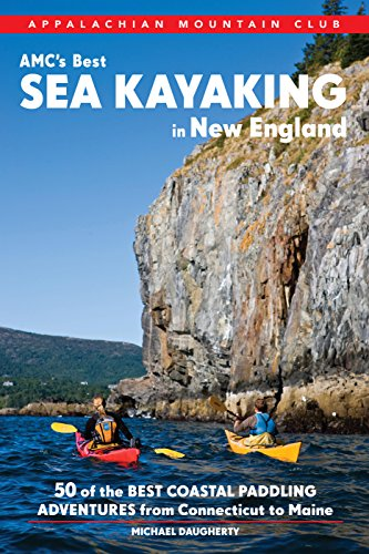 AMC's Best Sea Kayaking in New England: 50 of the Best Coastal Paddling Adventures From Connecticut to Maine