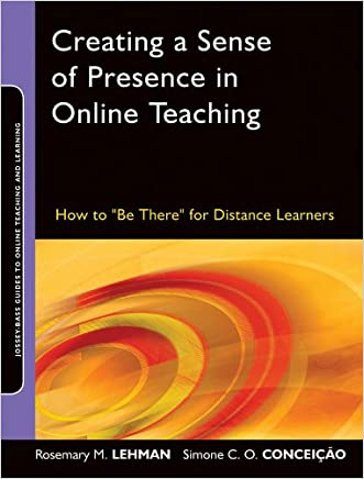 """Creating a Sense of Presence in Online Teaching: How to """"Be There"""" for Distance Learners (Jossey-Bass Guides to Online Teaching and Learning)"""