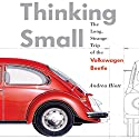 Thinking Small: The Long, Strange Trip of the Volkswagon Beetle (       UNABRIDGED) by Andrea Hiott Narrated by Suzanne Toren